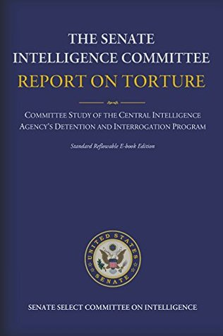 The Senate Intelligence Committee Report on Torture - Complete Standard Reflowable Flexible Ebook Edition