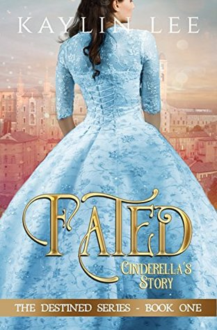 Fated: Cinderella's Story (Destined, #1)
