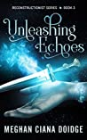 Unleashing Echoes (Reconstructionist, #3)
