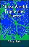 Maya World Trade and Power: An Alternative Maya World History Adventure