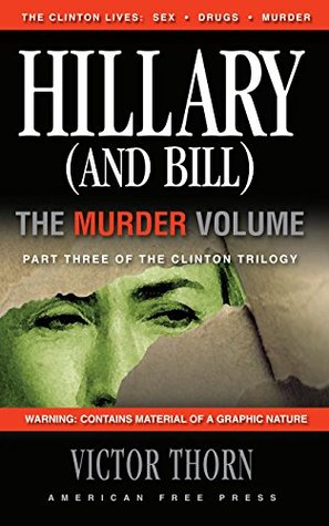 Hillary (And Bill) The Murder Volume: Part Three of the Clinton Trilogy by Victor Thorn