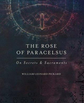 The Rose Of Paracelsus by William Leonard Pickard
