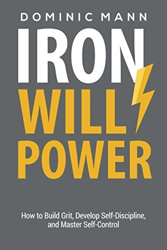 Iron Willpower: How to Build Grit, Develop Self-Discipline, and Master Self-Control