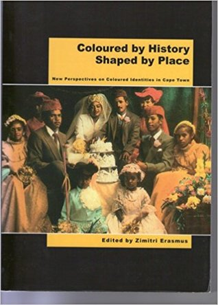 Coloured by History - Identity and Place Amongst Coloured South Africans