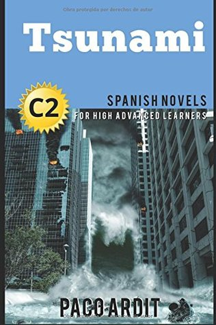 Spanish Novels: Tsunami (Spanish Novels for High Advanced Learners - C2)
