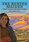 The Hunter Maiden: Feminist Folktales from Around the World