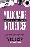Millionaire Influencer: 50 Steps To Your Online Empire