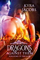 Dragons Against Them (Kingdoms of Fire and Ice)
