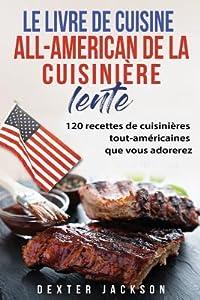 Le Livre de Cuisine All-American de la Cuisiniere Lente: 120 Recettes de Cuisinieres Tout-Americaines Que Vous Adorerez