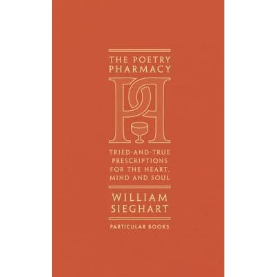 The Poetry Pharmacy: Tried-and-True Prescriptions for the