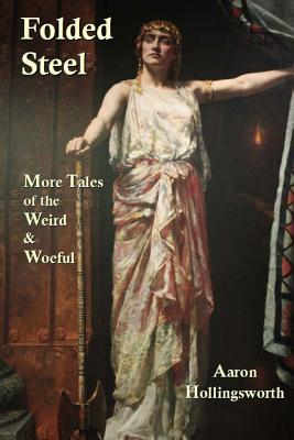 Folded Steel: More Tales of the Weird and Woeful