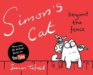 Simon's Cat: Beyond the Fence (Simon's Cat, #2)