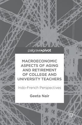 Macroeconomic Aspects of Aging and Retirement of College and University Teachers Indo-French Perspectives