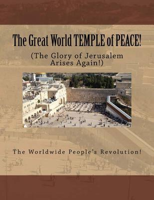 The Great World Temple of Peace!: The Glory of Jerusalem Arises Again!