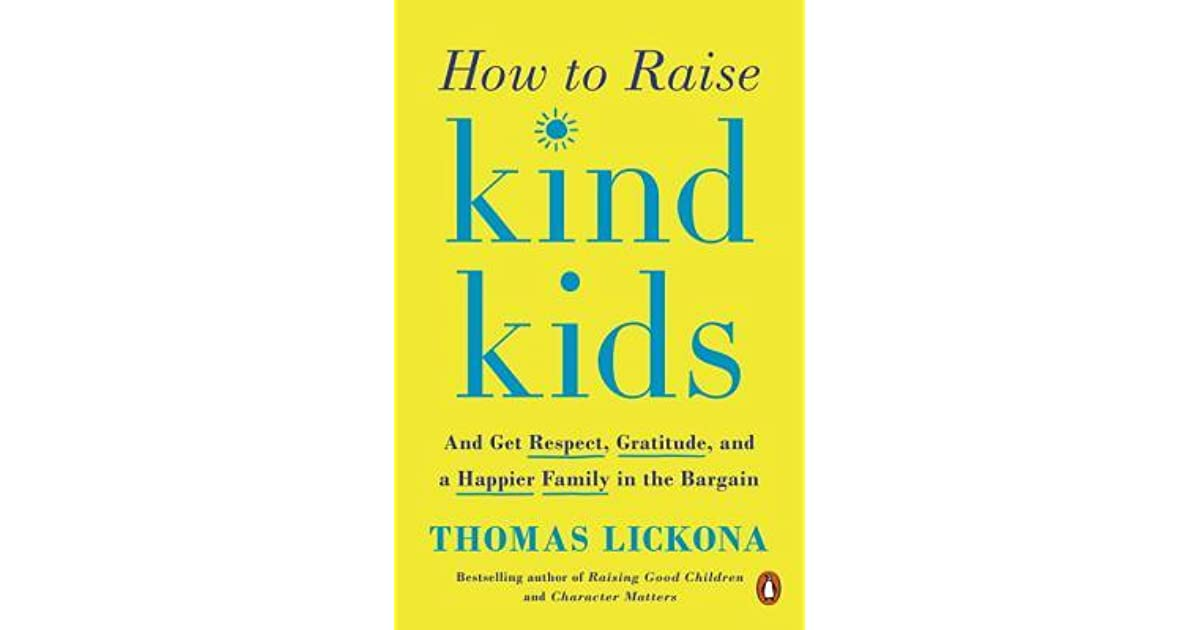 Raising Kind Children >> How To Raise Kind Kids And Get Respect Gratitude And A Happier