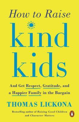 How to Raise Kind Kids And Get Respect, Gratitude, and a Happier Family in the Bargain