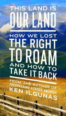 This Land Is Our Land How We Lost the Right to Roam and How to Take It Back