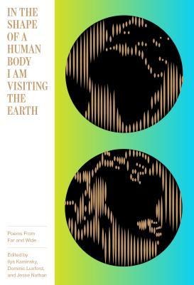 In the Shape of a Human Body I Am Visiting on Earth: Poems from Far and Wide