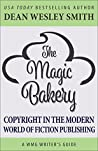 The Magic Bakery: Copyright in the Modern World of Fiction Publishing (A WMG Writer's Guide)