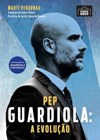Pep Guardiola: The Evolution by Martí Perarnau