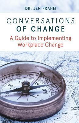 Conversations of Change: A Guide to Implementing Workplace Change
