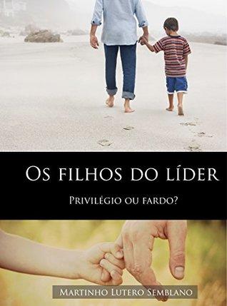 Os Filhos do Líder: Privilégio ou Fardo? (Liderança Cristã Livro 3) Martinho Lutero Semblano