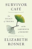 Survivor Caf�: The Legacy of Trauma and the Labyrinth of Memory
