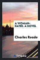 A Woman-Hater. a Novel