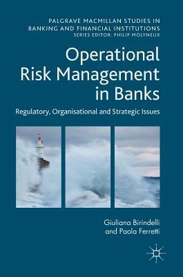 Operational Risk Management in Banks Regulatory, Organizational and Strategic Issues