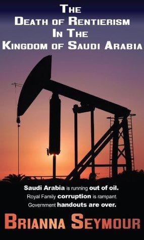 The Death of Rentierism in the Kingdom of Saudi Arabia