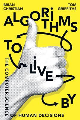 Algorithms to Live by by Brian Christian