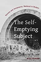 The Self-Emptying Subject: Kenosis and Immanence, Medieval to Modern