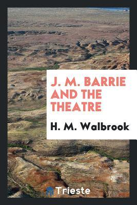 J. M. Barrie and the Theatre