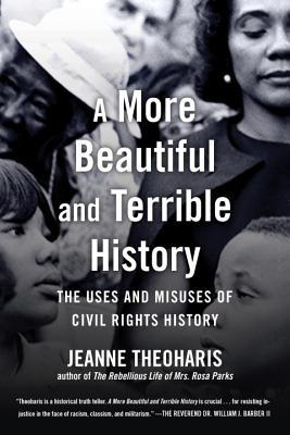 A More Beautiful and Terrible History The Uses and Misuses of Civil Rights History