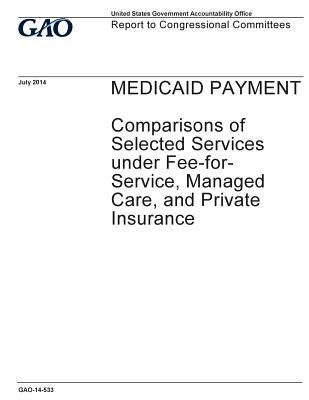 Medicaid Payment, Comparisons of Selected Services Under Fee-For-Service, Managed Care, and Private Insurance: Report to Congressional Committees.