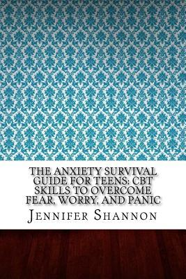 The Anxiety Survival Guide for Teens (CBT Skills to Overcome Fear, Worry, and Panic)