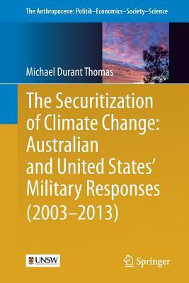 The Securitization of Climate Change Australian and United States' Military Responses (2003-2013)