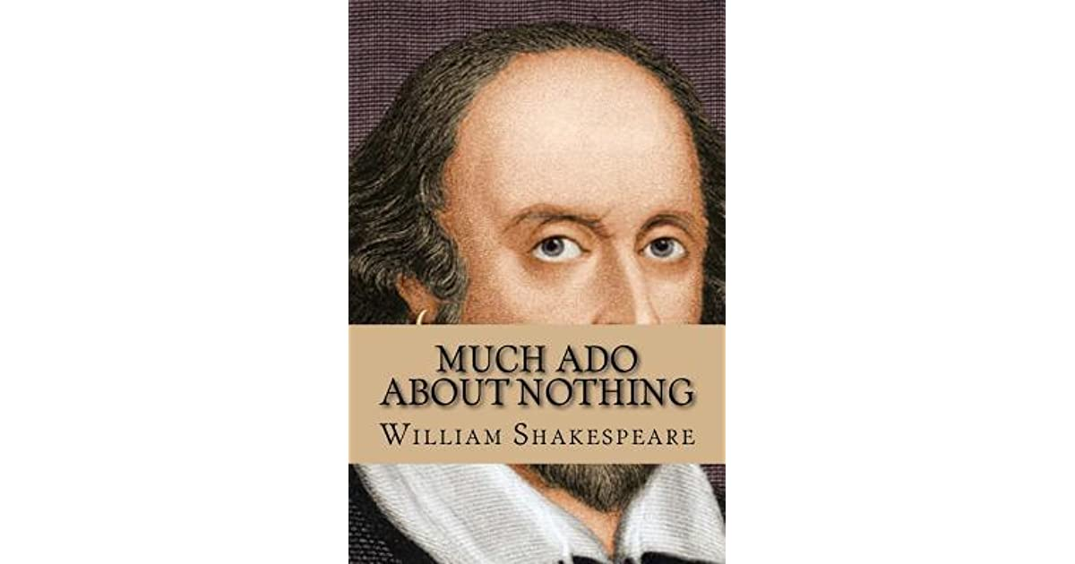 friendship in the play much ado about nothing by william shakespeare The first act is pure delight as beatrice and benedick's friends and family conspire anne kelly tromsness much ado about nothing shakespeare william shakespeare.