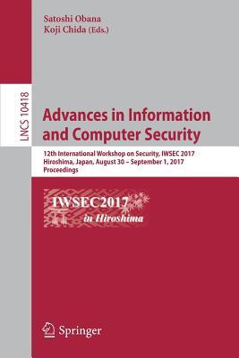 Advances in Information and Computer Security: 12th International Workshop on Security, Iwsec 2017, Hiroshima, Japan, August 30 - September 1, 2017, Proceedings
