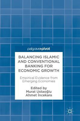 Balancing Islamic and Conventional Banking for Economic Growth-Empirical Evidence from Emerging Economies