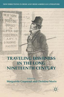 Traveling Irishness in the Long Nineteenth Century (New Directions in Irish and Irish American Literature)