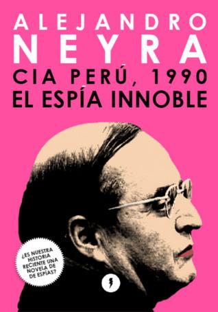 CIA Perú, 1990. El espía innoble