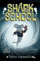 Fishin': Impossible (Shark School #8)