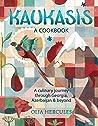 Kaukasis: A Culinary Journey through Georgia, Azerbaijan Beyond