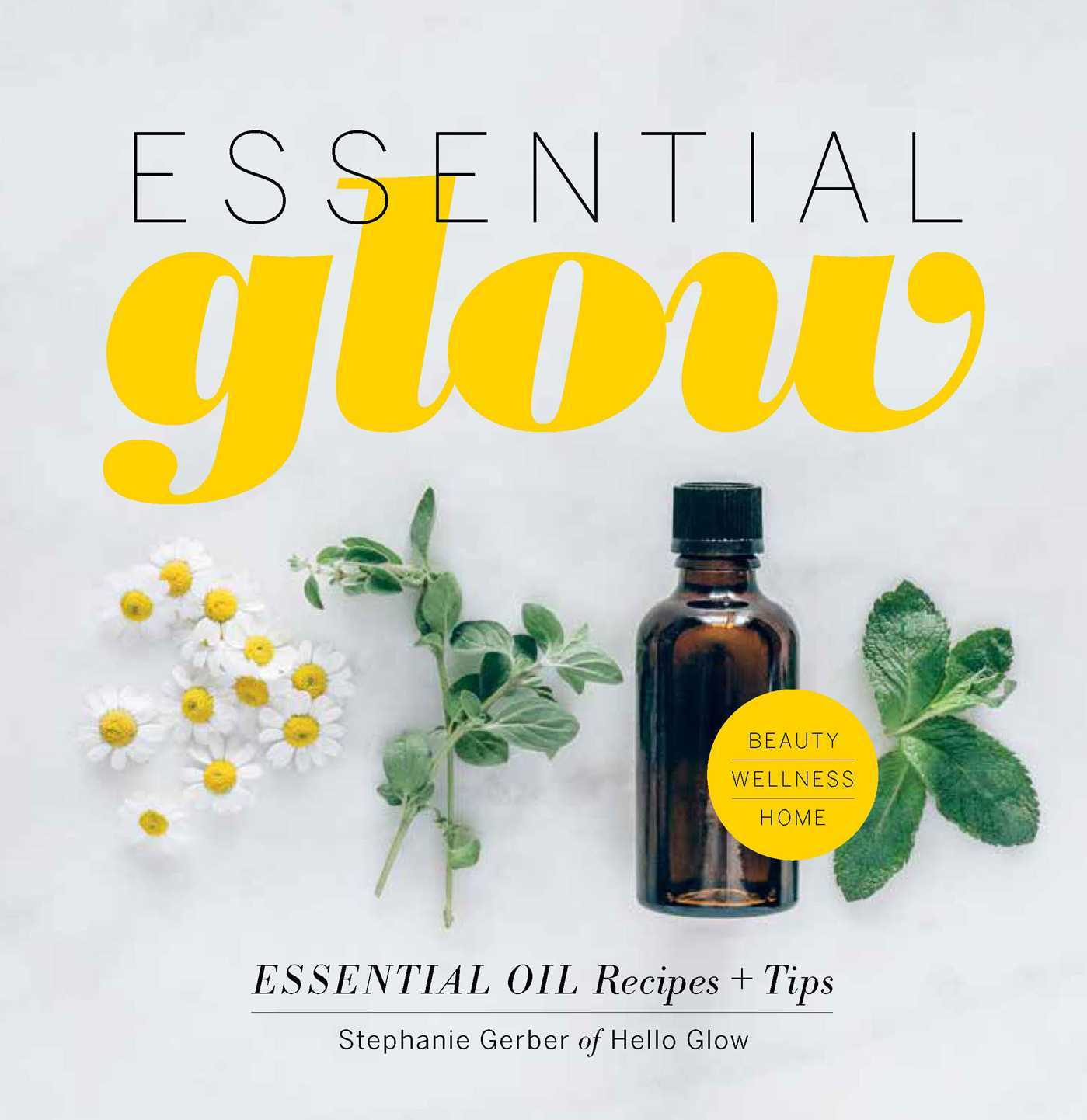 Essential Glow  Recipes & Tips for Using Essential Oils (2017, Weldon Owen)