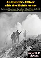 An Infantry Officer with the Eighth Army: The Personal Experiences of an Infantry Officer During the Eighth Army's Campaign Through Africa and Sicily