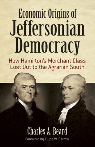 Economic Origins of Jeffersonian Democracy: How Hamilton's Merchant Class Lost Out to the Agrarian South