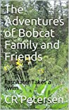 The Adventures of Bobcat Family and Friends by C.R. Petersen