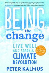 Being the Change: How to Live Well and Spark a Climate Revolution