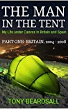 The Man in the Tent - My Life under Canvas in Britain and Spain: Part One - Britain, 2004 - 2008